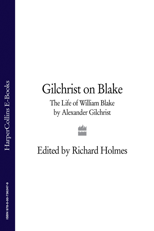 Richard Holmes Gilchrist on Blake: The Life of William Blake by Alexander Gilchrist blake william blake s poetry