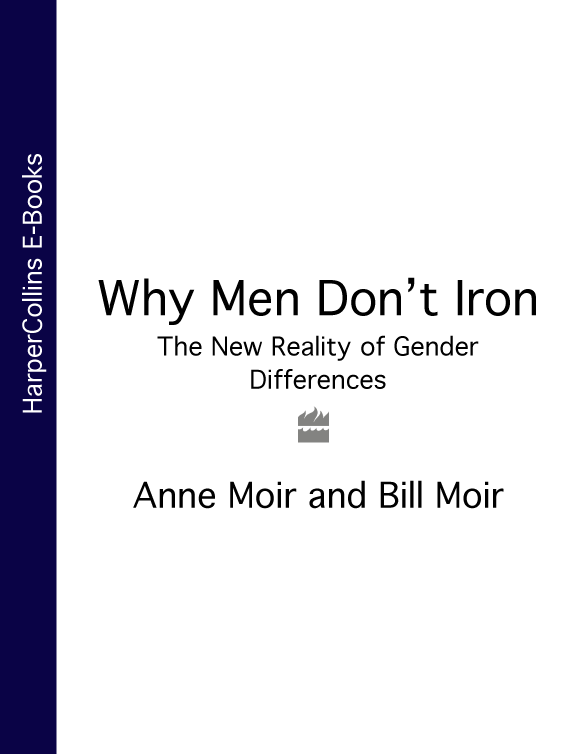 Anne Moir Why Men Don't Iron: The New Reality of Gender Differences