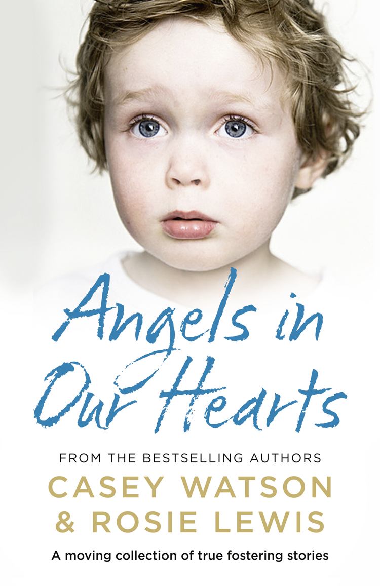 Casey Watson Angels in Our Hearts: A moving collection of true fostering stories etta jones always in our hearts