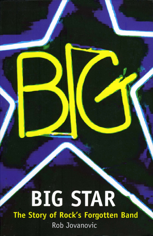 Rob Jovanovic Big Star: The Story of Rock's Forgotten Band the rah band the rah band the crunch and beyond