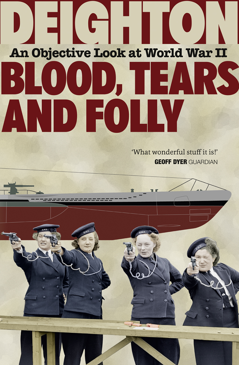 Len Deighton Blood, Tears and Folly: An Objective Look at World War II the echo of battle – the army s way of war