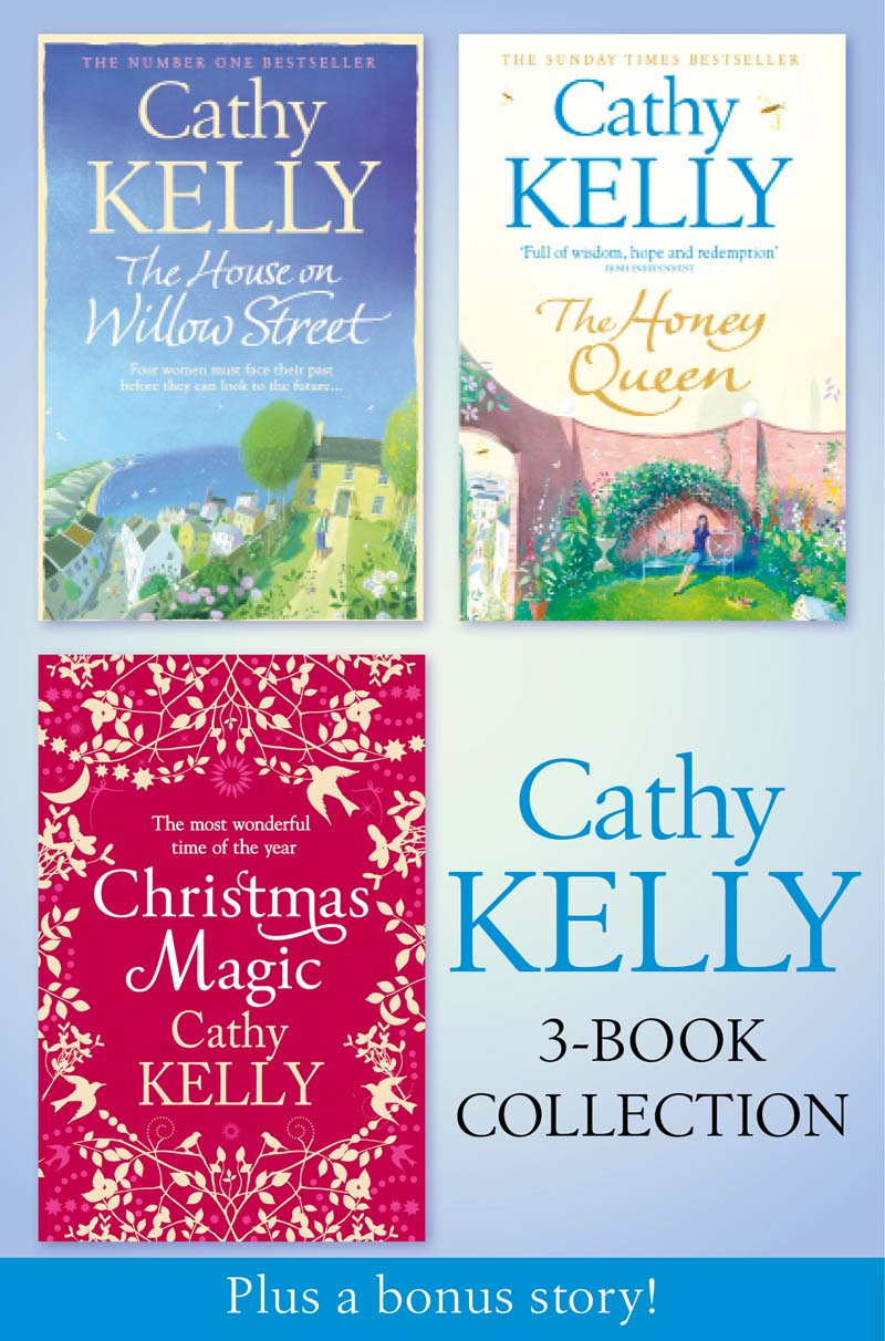 Cathy Kelly Cathy Kelly 3-Book Collection 2: The House on Willow Street, The Honey Queen, Christmas Magic, plus bonus short story: The Perfect Holiday