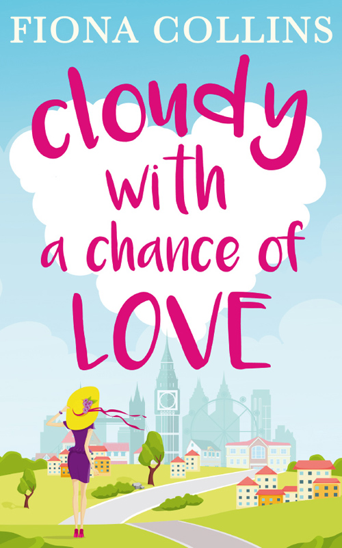 Fiona Collins Cloudy with a Chance of Love: The unmissable laugh-out-loud read
