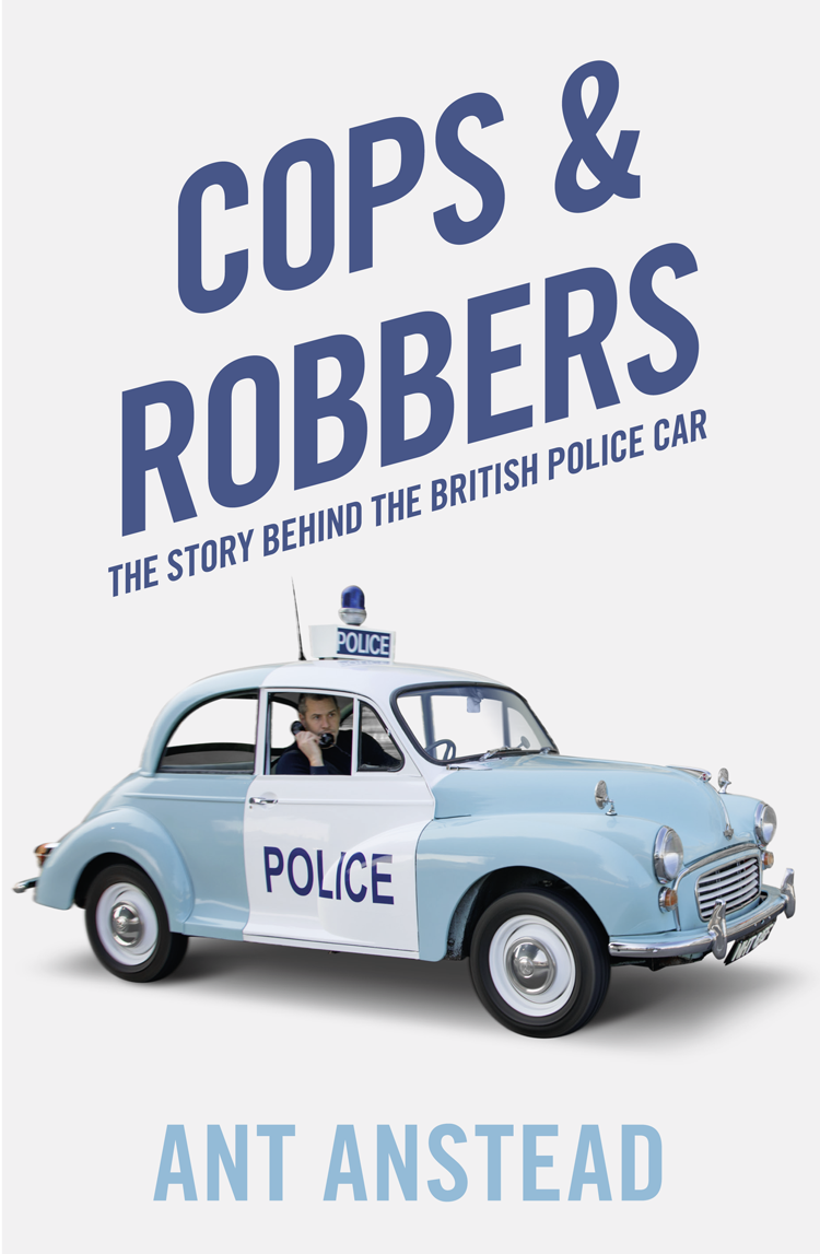Ant Anstead Cops and Robbers: The Story of the British Police Car