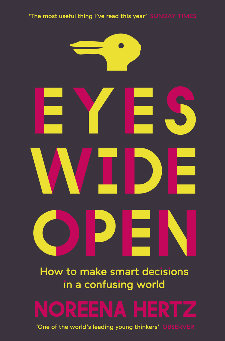 цена на Noreena Hertz Eyes Wide Open: How to Make Smart Decisions in a Confusing World