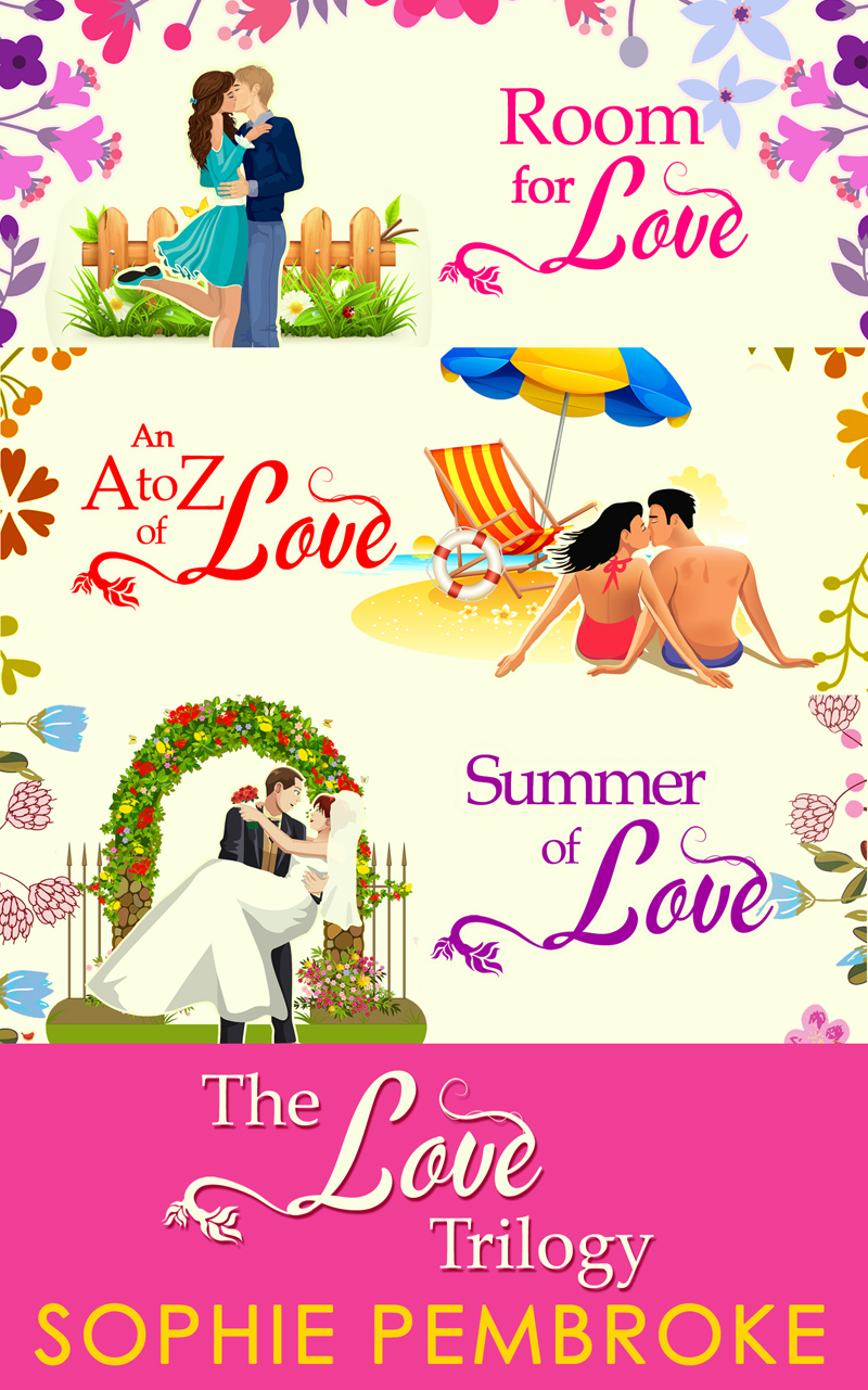 Sophie Pembroke The Love Trilogy: Room For Love / An A To Z Of Love / Summer Of Love