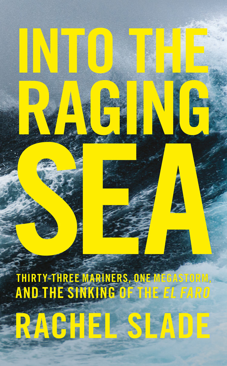 Rachel Slade Into the Raging Sea: Thirty-three mariners, one megastorm and the sinking of El Faro все цены