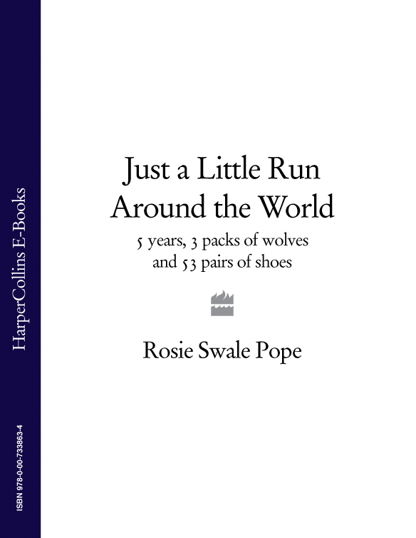 Rosie Pope Swale Just a Little Run Around the World: 5 Years, 3 Packs of Wolves and 53 Pairs of Shoes