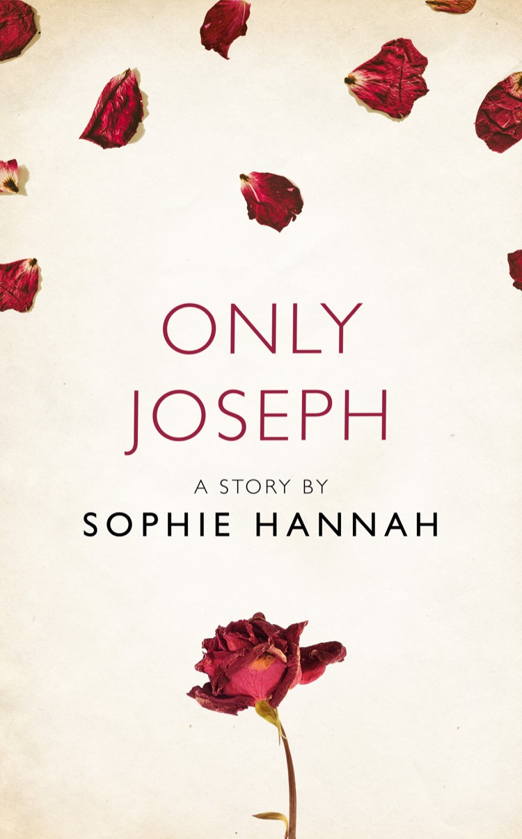 Sophie Hannah Only Joseph: A Story from the collection, I Am Heathcliff juno dawson kit a story from the collection i am heathcliff