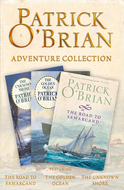 Patrick O'Brian Patrick O'Brian 3-Book Adventure Collection: The Road to Samarcand, The Golden Ocean, The Unknown Shore patrick bruel rennes