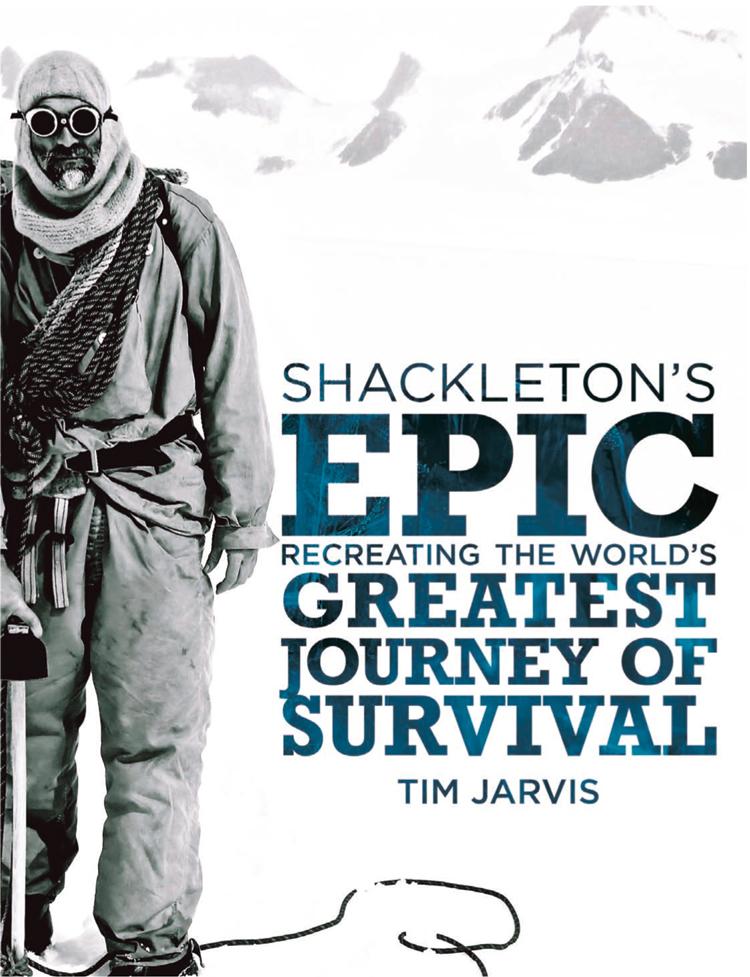 Tim Jarvis Shackleton's Epic: Recreating the World's Greatest Journey of Survival peggy lee tremper journey of hope