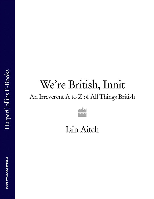 Iain Aitch We're British, Innit: An Irreverent A to Z of All Things British
