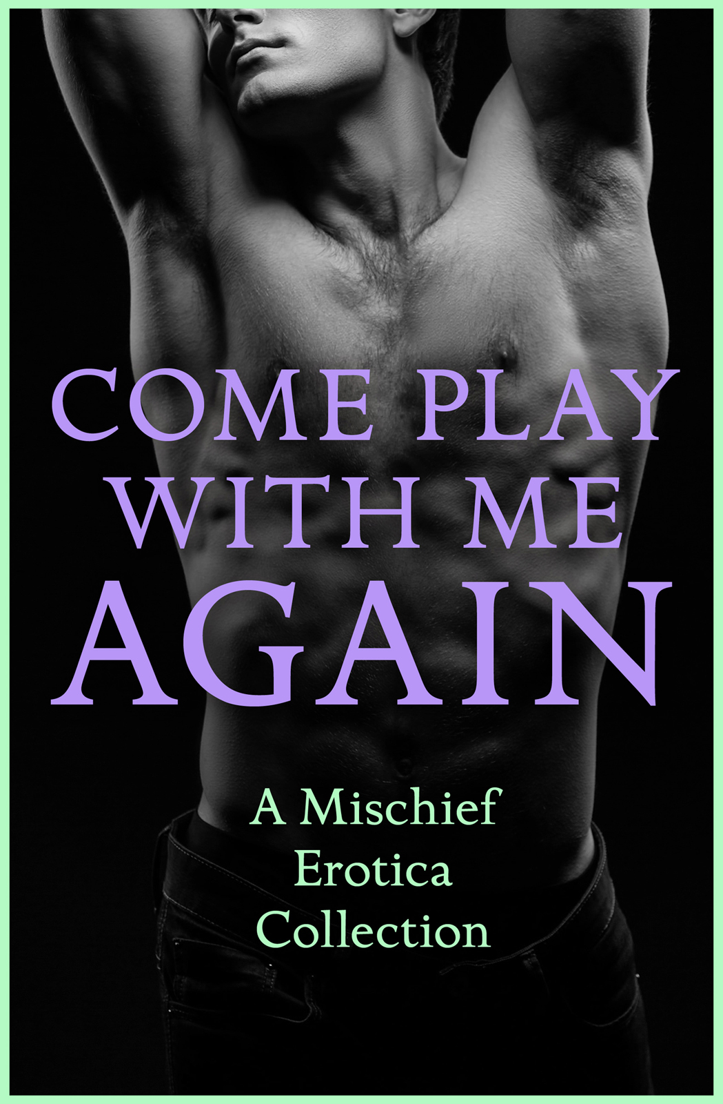 Justine Elyot Come Play With Me Again: A Mischief Erotica Collection justine elyot the pact a mischief erotica collection