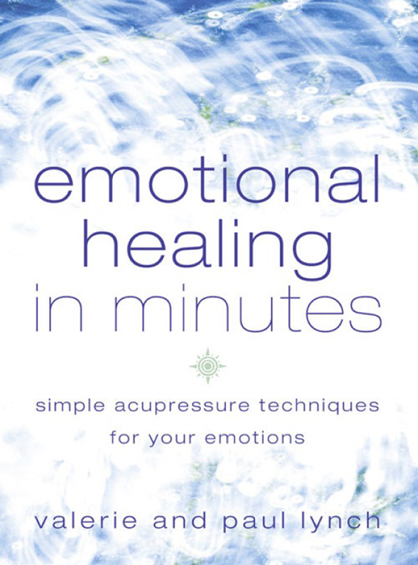 Paul Lynch Emotional Healing in Minutes: Simple Acupressure Techniques For Your Emotions paul lynch emotional healing in minutes simple acupressure techniques for your emotions