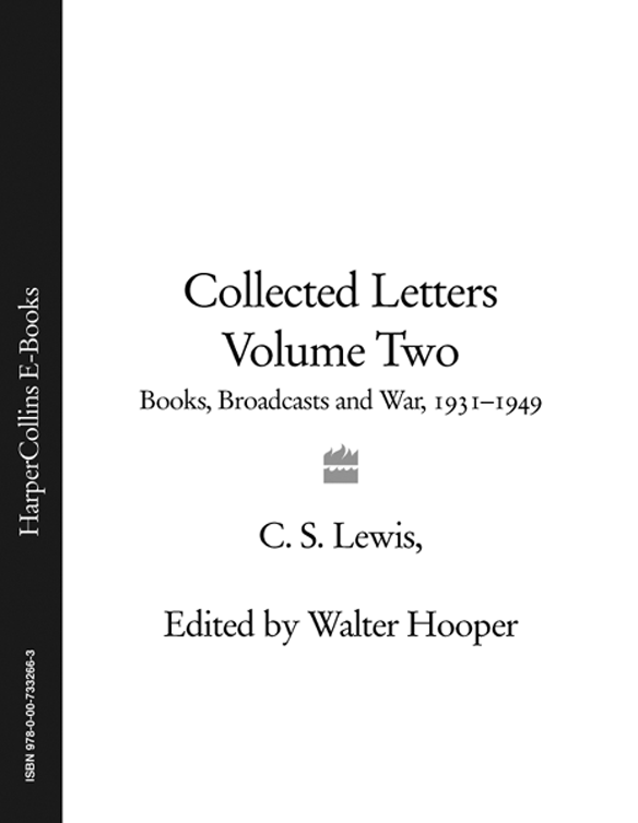 Walter Hooper Collected Letters Volume Two: Books, Broadcasts and War, 1931–1949 burton j hendrick the life and letters of walter h page volume i