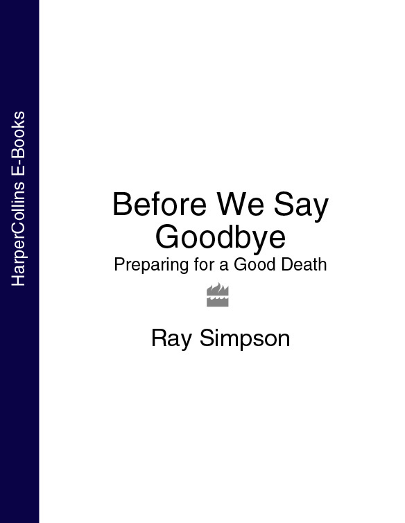 Ray Simpson Before We Say Goodbye: Preparing for a Good Death a hedges prayers from the ark op 67