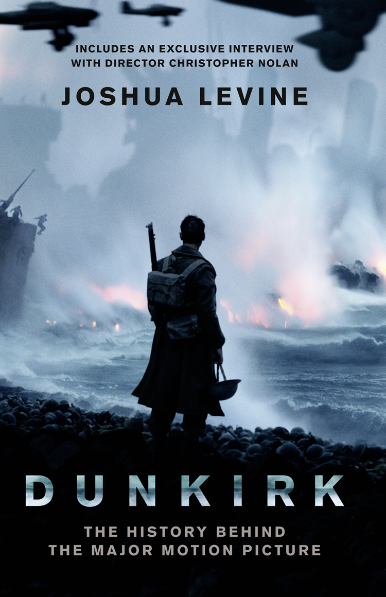 Joshua Levine Dunkirk: The History Behind the Major Motion Picture