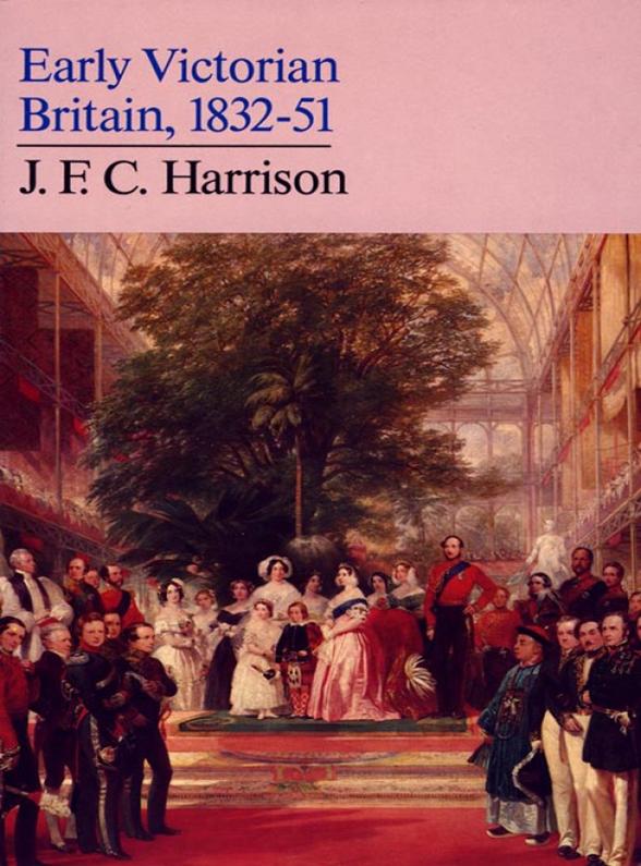 J. F. C. Harrison Early Victorian Britain: 1832–51