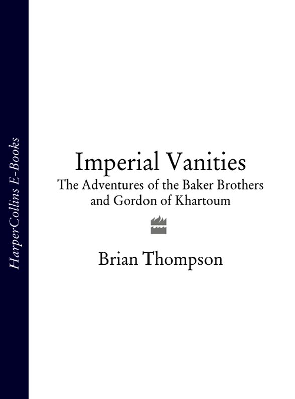 Brian Thompson Imperial Vanities: The Adventures of the Baker Brothers and Gordon of Khartoum отсутствует an epitome of the history of algiers