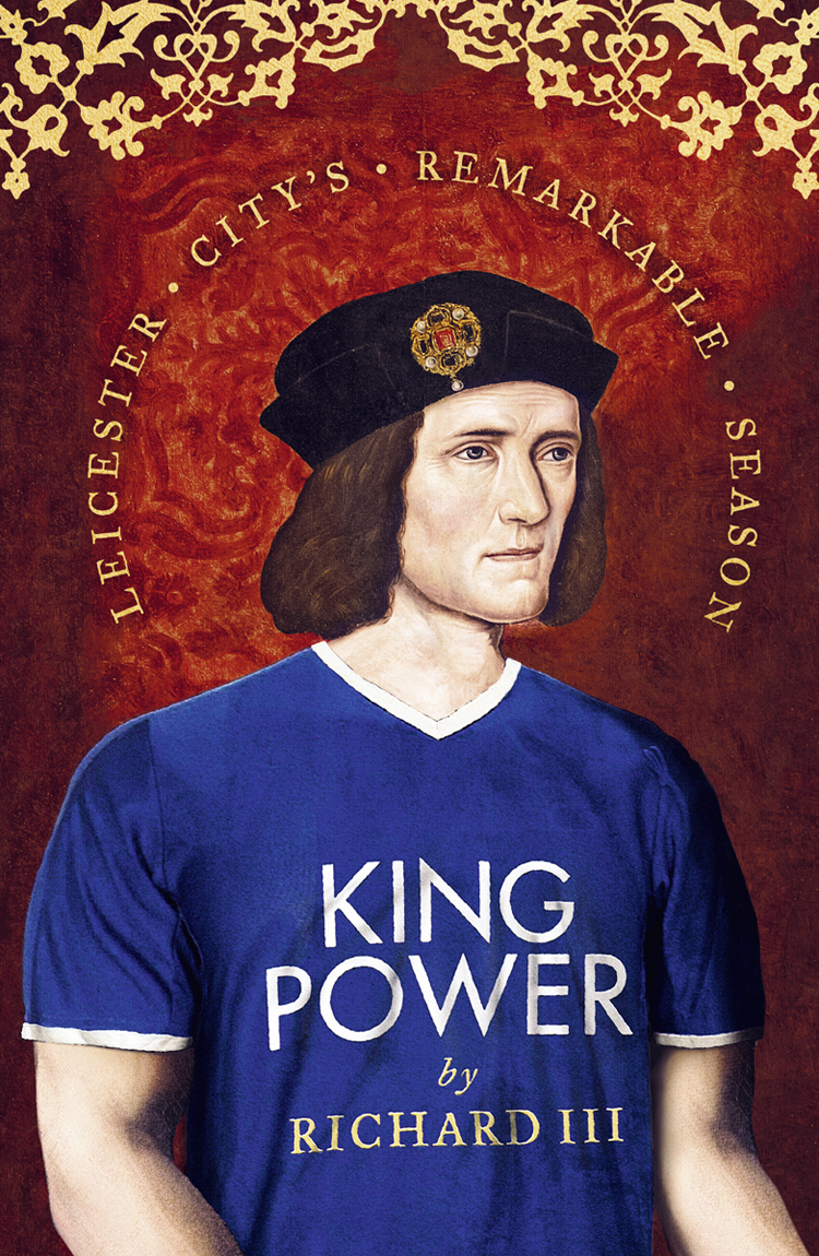 Richard III King Power: Leicester City's Remarkable Season leicester city west ham