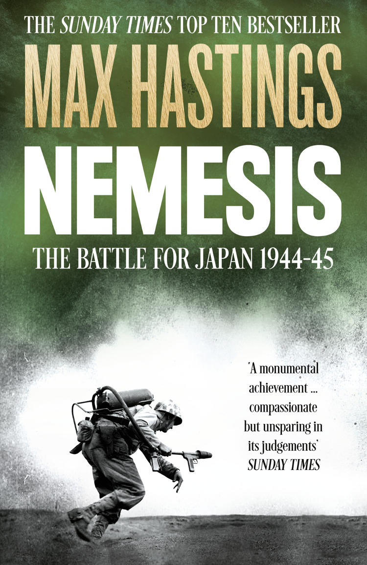 Max Hastings Nemesis: The Battle for Japan, 1944–45 the echo of battle – the army s way of war