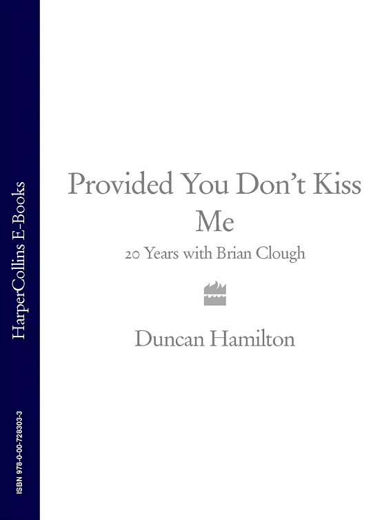 Duncan Hamilton Provided You Don't Kiss Me: 20 Years with Brian Clough все цены