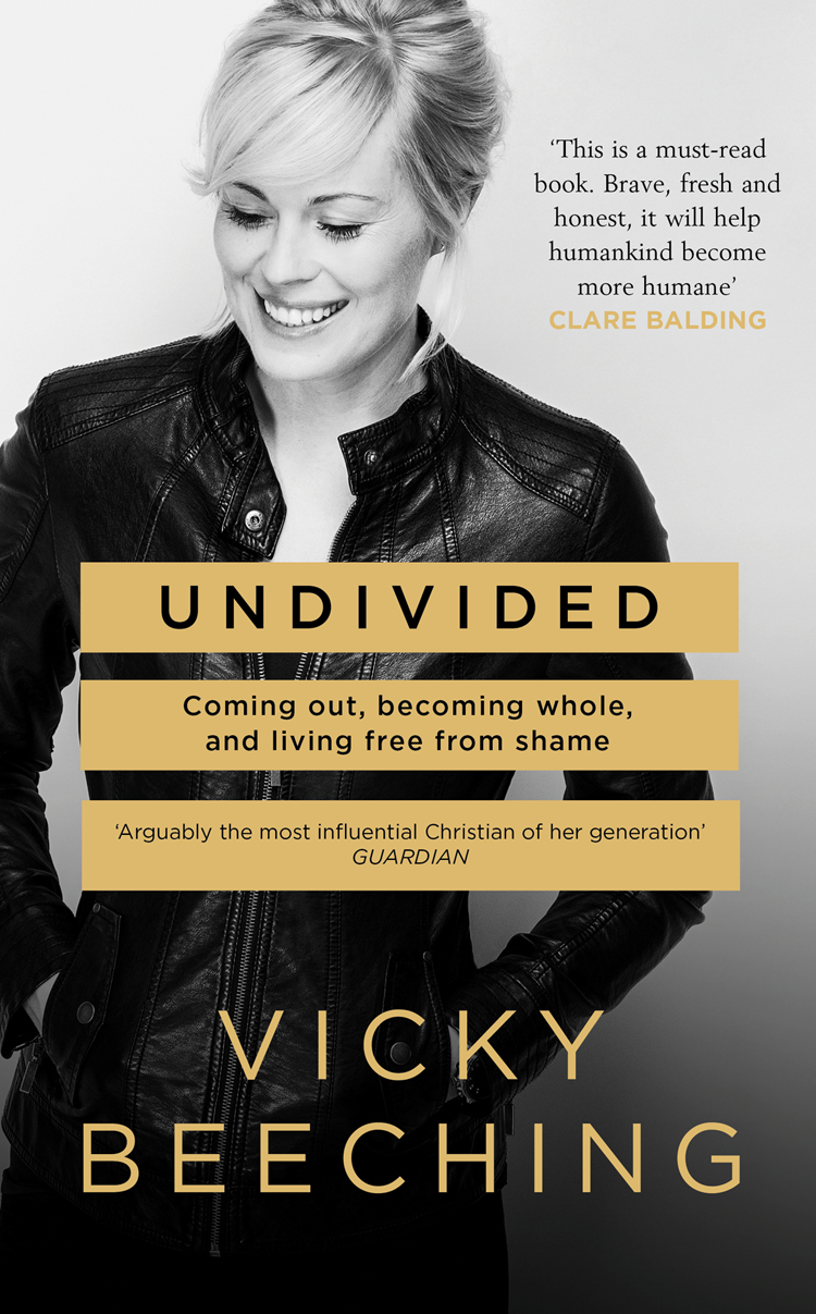 Vicky Beeching Undivided: Coming Out, Becoming Whole, and Living Free From Shame evangelical calvinism