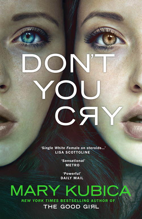 Mary Kubica Don't You Cry: A gripping suspense full of secrets mary kubica the good girl an addictively suspenseful and gripping thriller