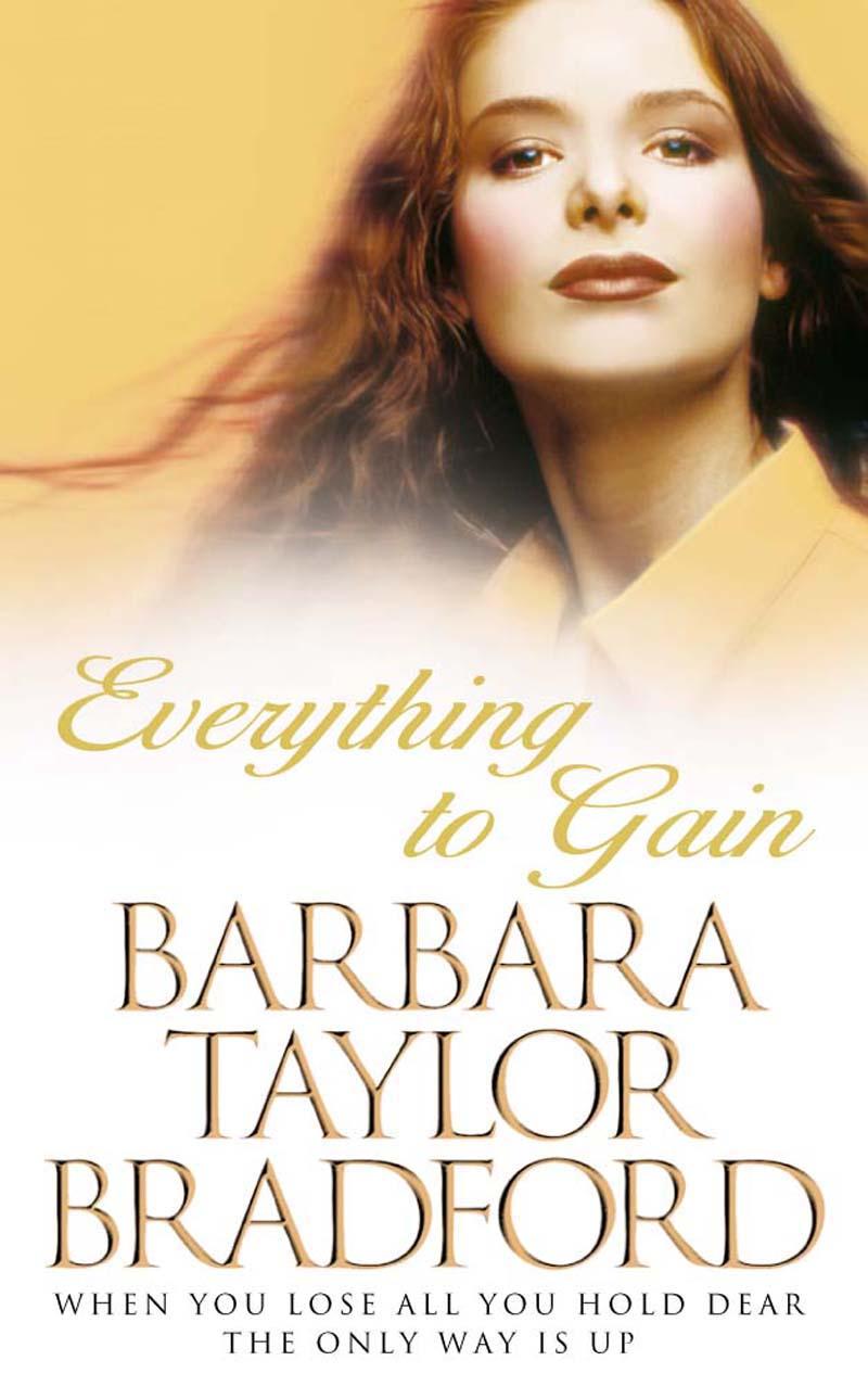 Barbara Taylor Bradford Everything to Gain nothing to lose everything to gain