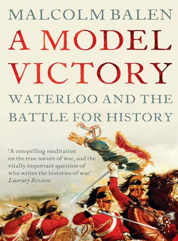 Malcolm Balen A Model Victory the echo of battle – the army s way of war