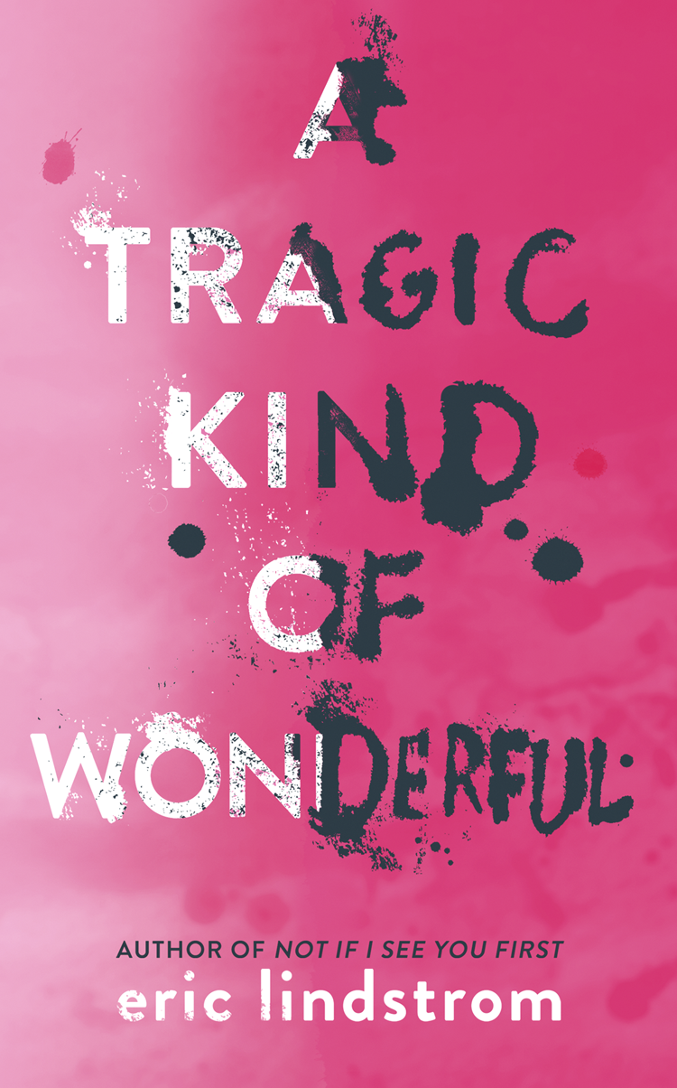 Eric Lindstrom A Tragic Kind of Wonderful a tragic kind of wonderful