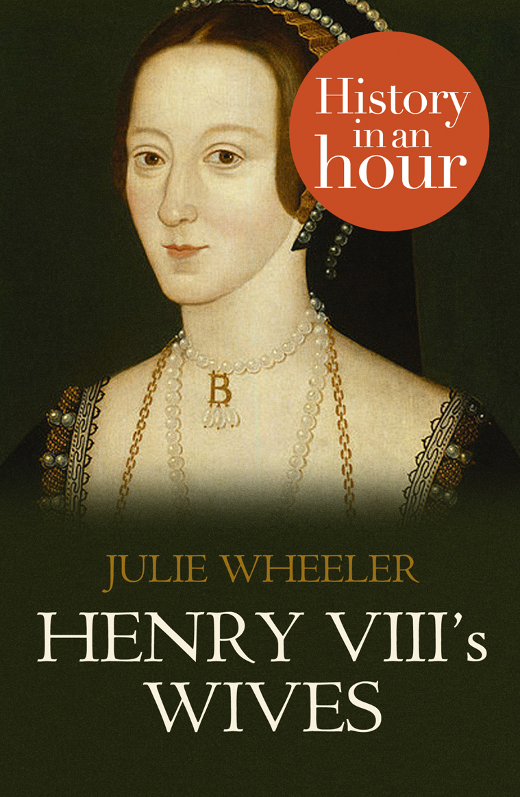 Julie Wheeler Henry VIII's Wives: History in an Hour