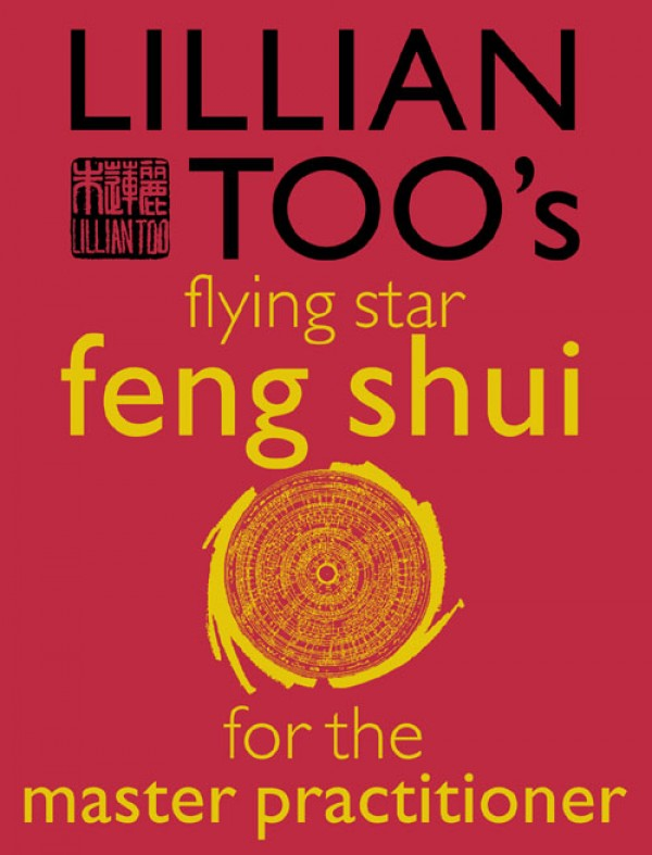 Lillian Too Lillian Too's Flying Star Feng Shui For The Master Practitioner