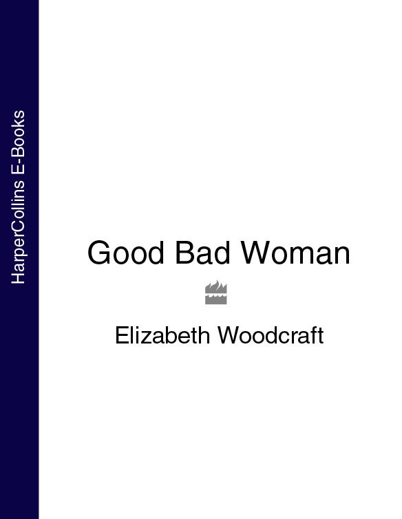 Elizabeth Woodcraft Good Bad Woman ноутбук lenovo l340 15api grey 81lw005hru amd ryzen 5 3500u 2 1 ghz 4096mb 1tb amd radeon vega 8 wi fi bluetooth cam 15 6 1920x1080 windows 10
