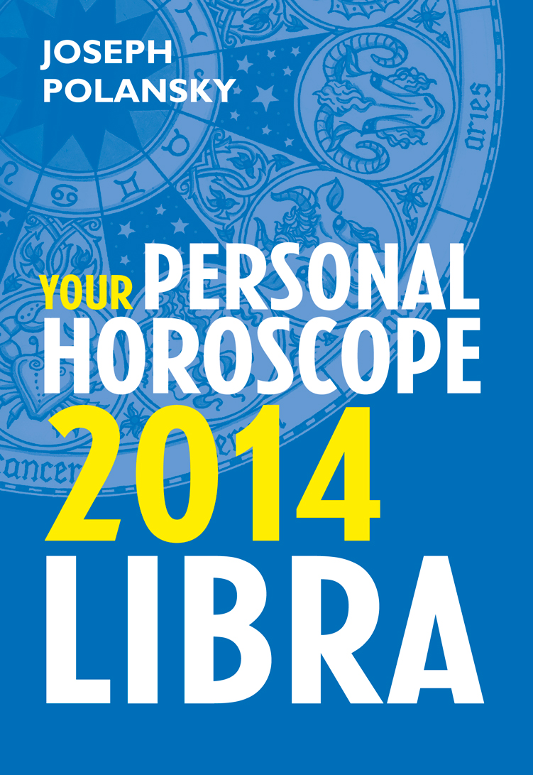 Joseph Polansky Libra 2014: Your Personal Horoscope joseph polansky pisces 2014 your personal horoscope