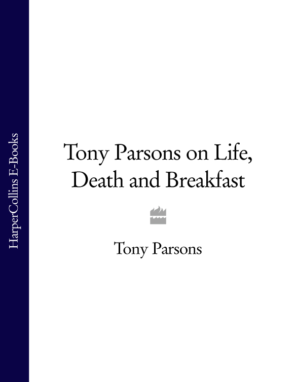 Tony Parsons Tony Parsons on Life, Death and Breakfast