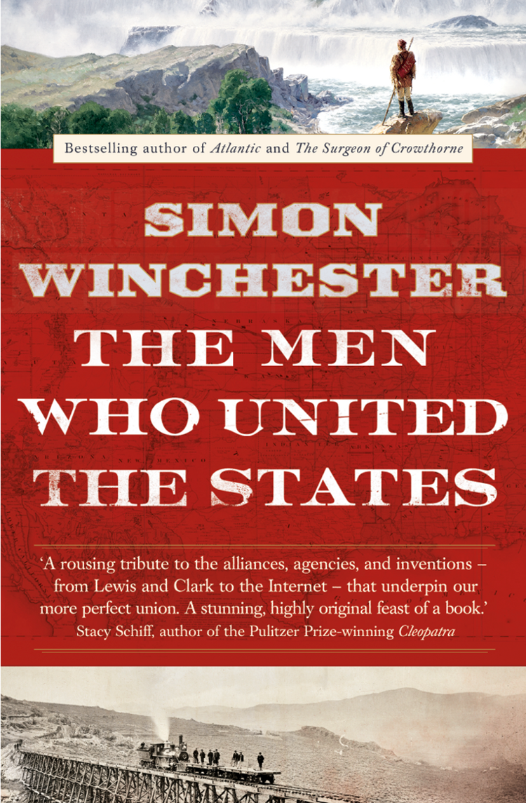 Simon Winchester The Men Who United the States: The Amazing Stories of the Explorers, Inventors and Mavericks Who Made America голицынский ю united states of america соединенные штаты америки isbn 9785992501377