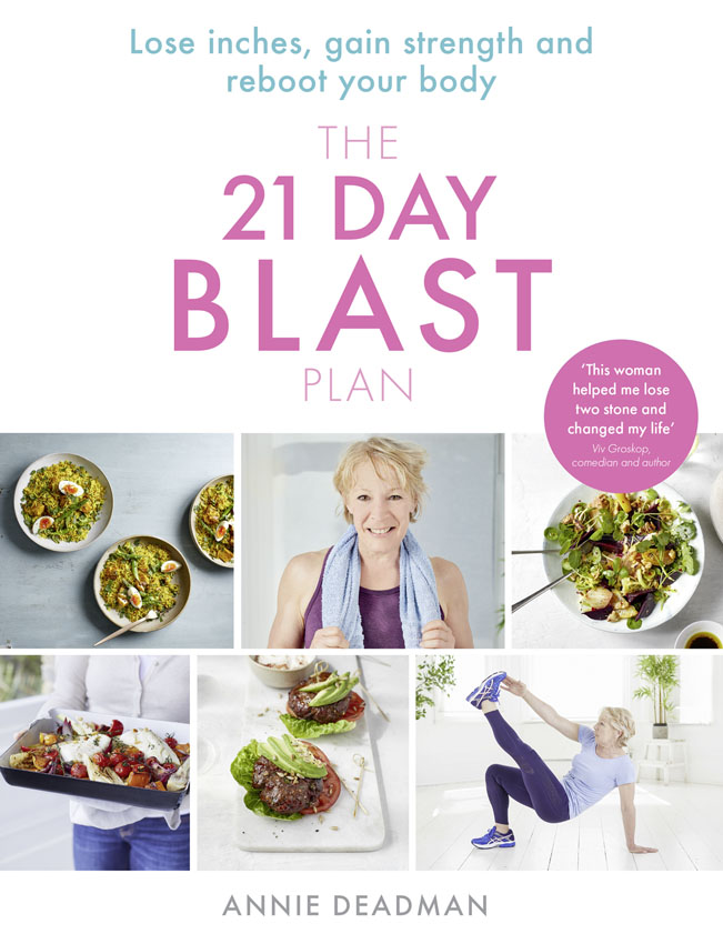 Annie Deadman The 21 Day Blast Plan: Lose weight, lose inches, gain strength and reboot your body