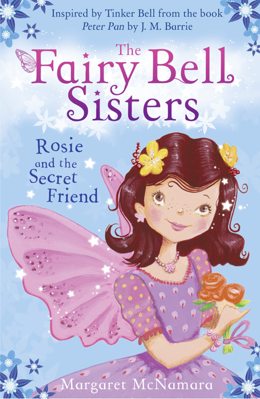 Margaret McNamara The Fairy Bell Sisters: Rosie and the Secret Friend the three sisters