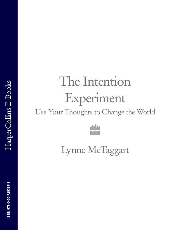 Lynne McTaggart The Intention Experiment: Use Your Thoughts to Change the World
