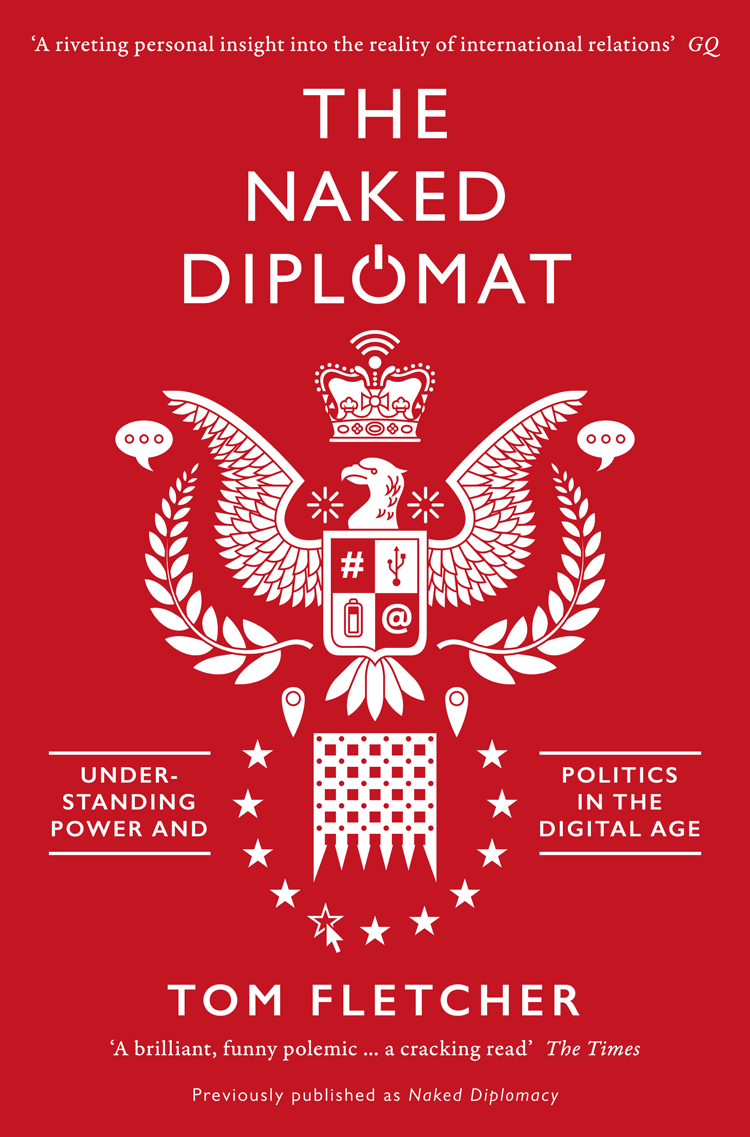 Tom Fletcher The Naked Diplomat: Understanding Power and Politics in the Digital Age the naked man