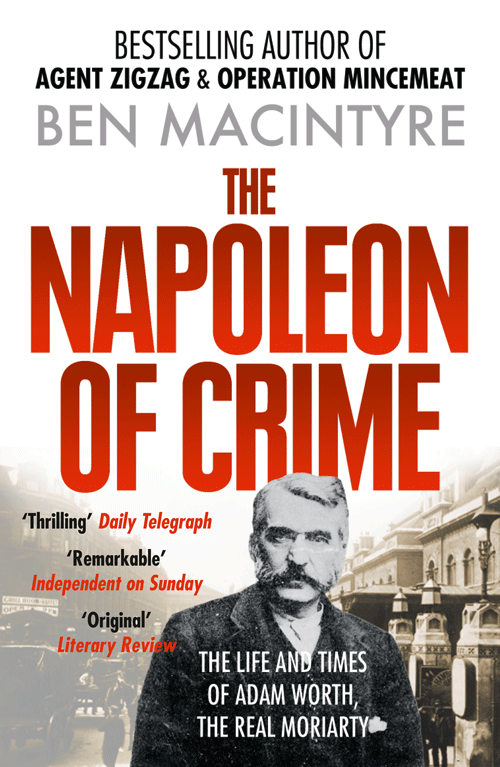 Ben Macintyre The Napoleon of Crime: The Life and Times of Adam Worth, the Real Moriarty harold wheeler the story of napoleon