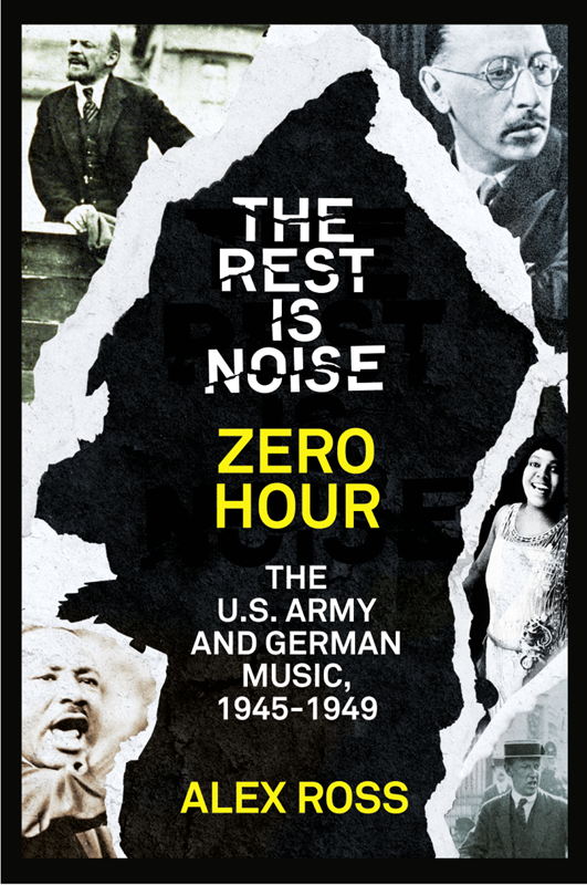 Alex Ross The Rest Is Noise Series: Zero Hour: The U.S. Army and German Music, 1945–1949 цена и фото