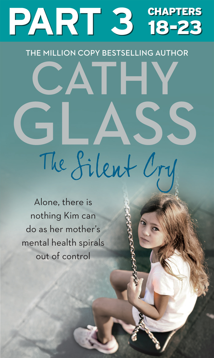 Cathy Glass The Silent Cry: Part 3 of 3: There is little Kim can do as her mother's mental health spirals out of control cathy glass will you love me the story of my adopted daughter lucy part 3 of 3