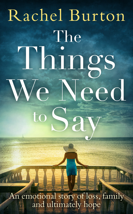 Rachel Burton The Things We Need to Say: An emotional, uplifting story of hope from bestselling author Rachel Burton burton neel psychiatry