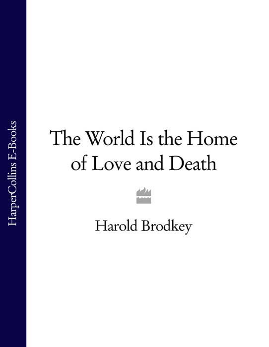 Harold Brodkey The World Is the Home of Love and Death ludman harold s abc of ear nose and throat
