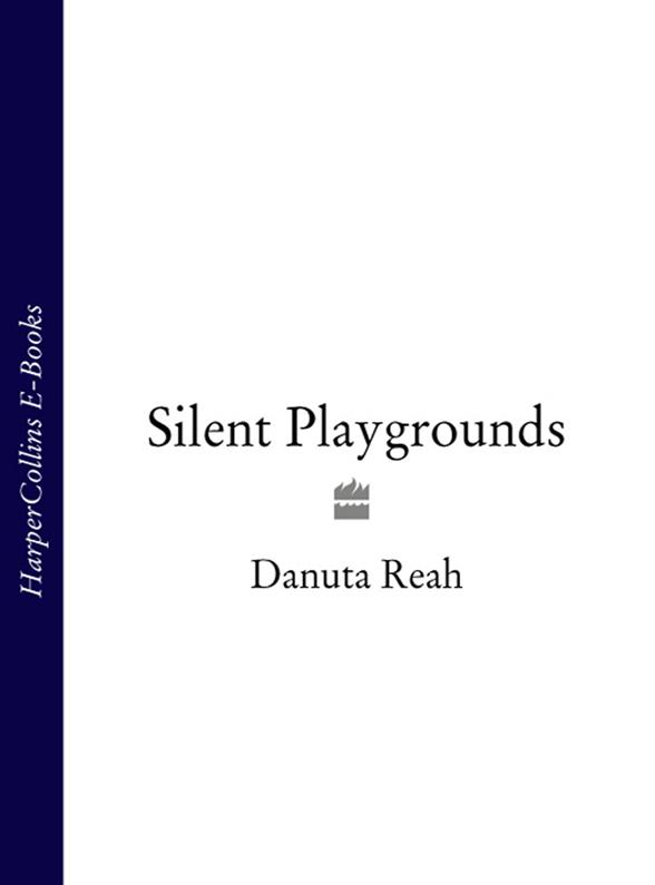 Danuta Reah Silent Playgrounds