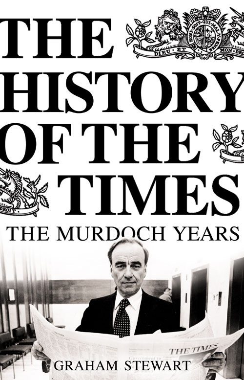 Graham Stewart The History of the Times: The Murdoch Years graham stewart the history of the times the murdoch years