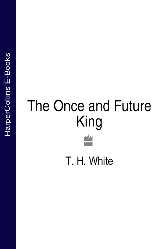 T. White H. The Once and Future King