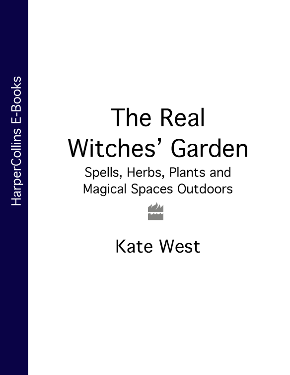 Kate West The Real Witches' Garden: Spells, Herbs, Plants and Magical Spaces Outdoors the witches